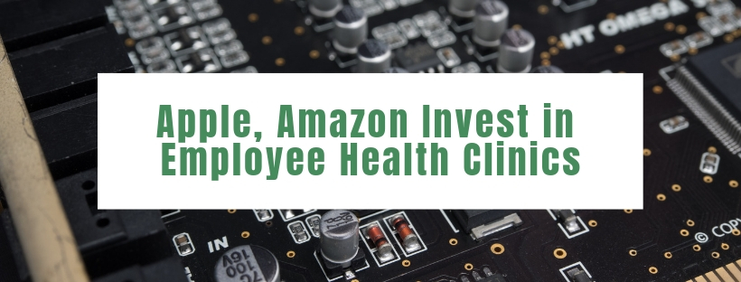 Apple, Amazon Invest in Employee Health Clinics