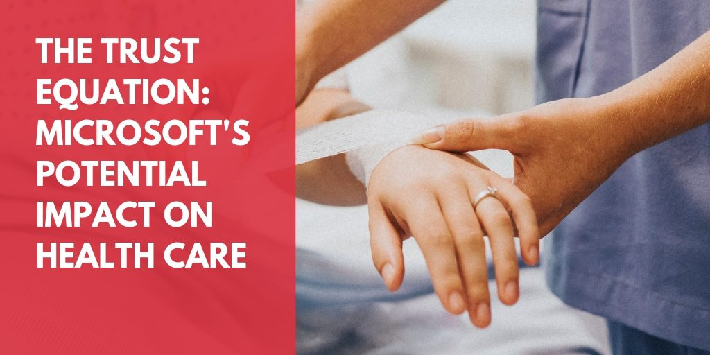 The trust equation: Microsoft's potential impact on health care
