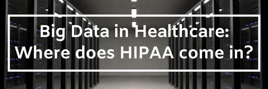 Big Data in healthcare: where does HIPAA come in?