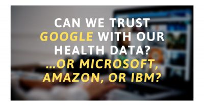 Can we trust Google with our health data? ... or Microsoft, Amazon, or IBM?
