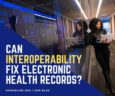 Can Interoperability fix electronic health records? HPN Blog.