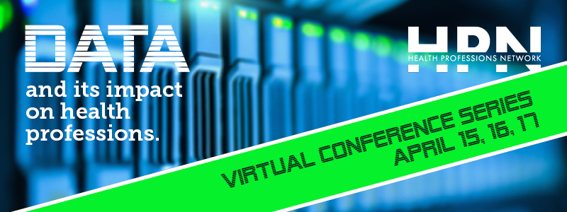 Data and its Impact on Health Professions - HPN Virtual Conference Series, April 15, 16, 17