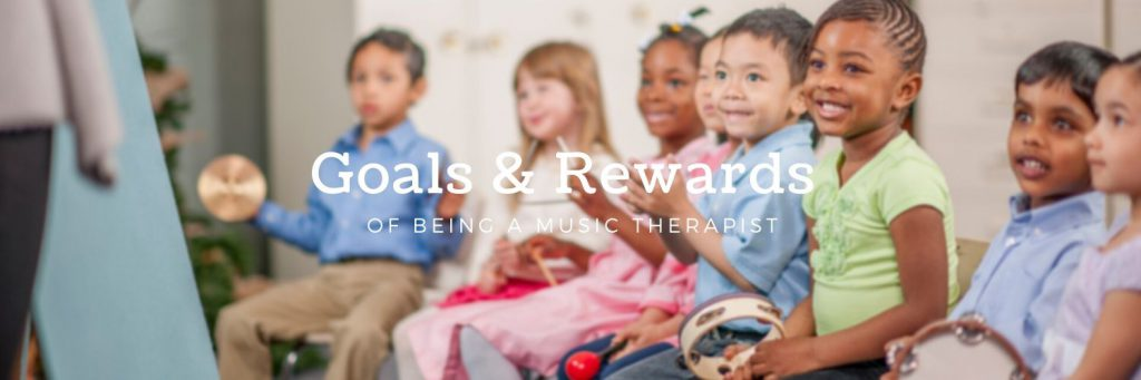Goals and Rewards of being a music therapist