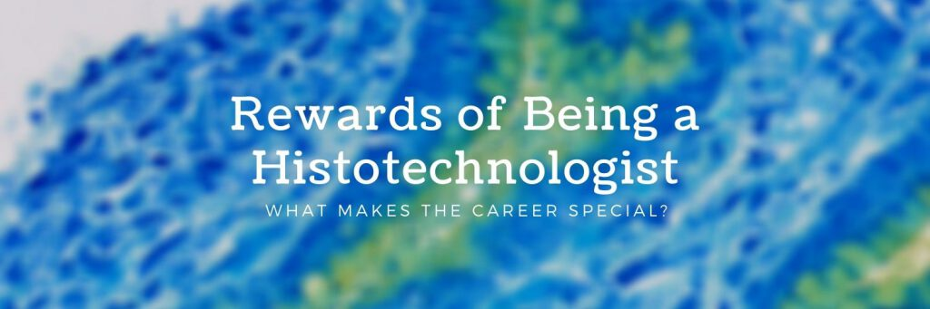 Rewards of being a histotechnologist - what makes the career special?