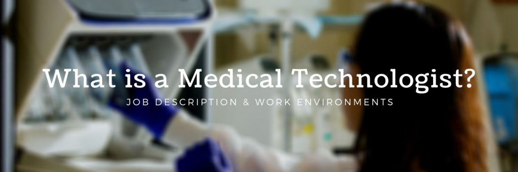 What is a medical technologist? Job description & work environments.