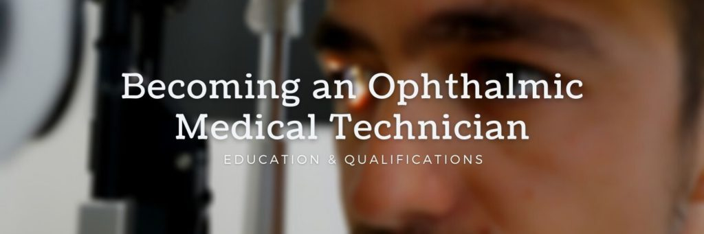 Becoming an Ophthalmic Medical Technician - Education & Qualifications