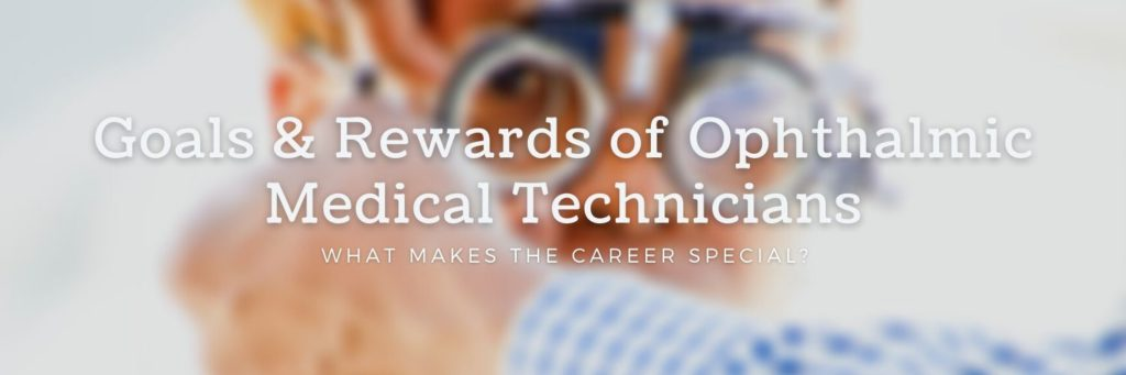 Goals & Rewards of Ophthalmic Medical Technicians - What makes the career special?