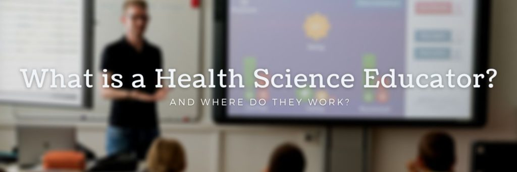What is a Health Science Educator? And where do they work?