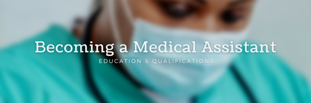 Becoming a Medical Assistant - Education and Qualifications
